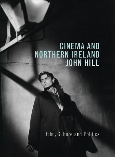 Cinema and Northern Ireland: Film, Culture and Politics (Paperback)