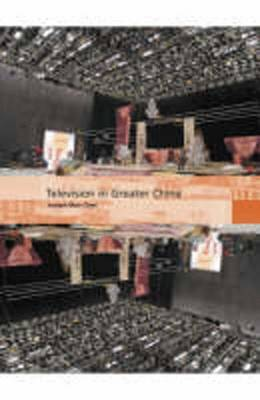 TV in Greater China: The Regional Link in Cultural Globalisation - BFI International Screen Industries S. (Hardback)