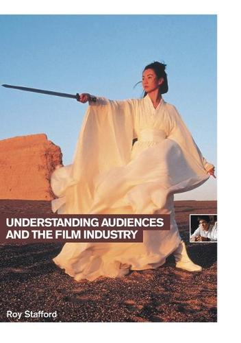 Understanding Audiences and the Film Industry - Understanding the Moving Image (Paperback)