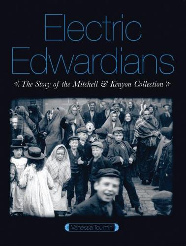 Electric Edwardians: The Films of Mitchell and Kenyon (Hardback)