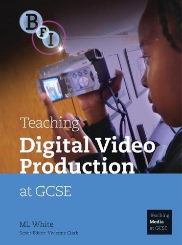 Teaching Digital Video Production at GCSE - Teaching Media at GCSE (Paperback)