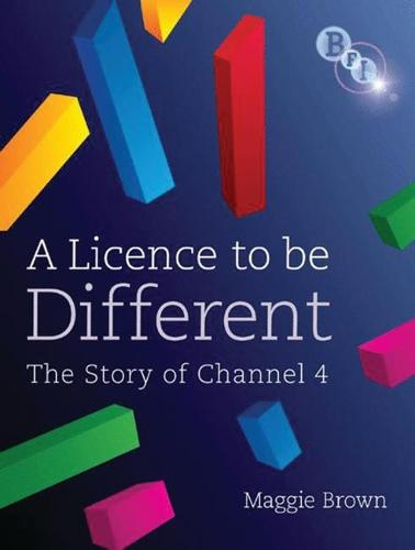 A Licence to be Different: The Story of Channel 4 (Hardback)