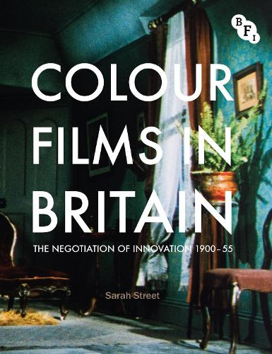 Colour Films in Britain: The Negotiation of Innovation 1900-1955 (Paperback)