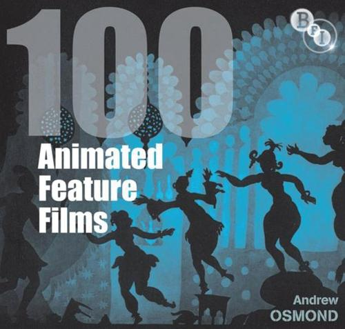 100 Animated Feature Films - Screen Guides (Hardback)