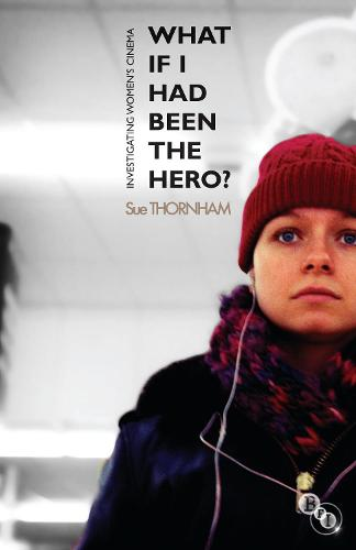 What If I Had Been the Hero?: Investigating Women's Cinema (Hardback)