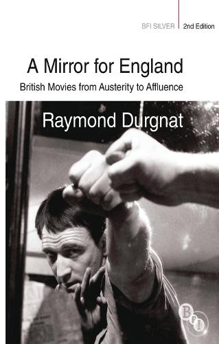 A Mirror for England: British Movies from Austerity to Affluence - BFI Silver (Paperback)