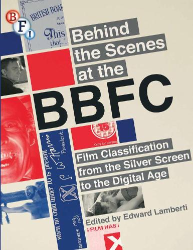 Behind the Scenes at the BBFC: Film Classification from the Silver Screen to the Digital Age (Paperback)
