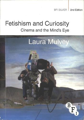 Fetishism and Curiosity: Cinema and the Mind's Eye - BFI Silver (Paperback)