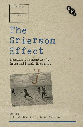 The Grierson Effect: Tracing Documentary's International Movement - Cultural Histories of Cinema (Paperback)
