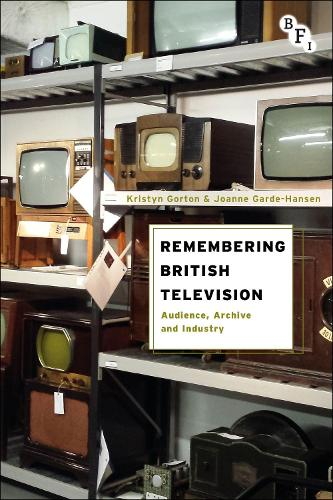 Remembering British Television: Audience, Archive and Industry (Hardback)