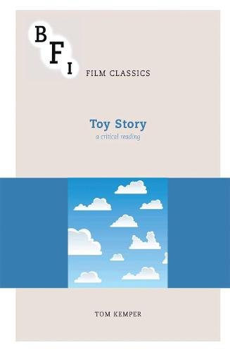 Toy Story: A Critical Reading - BFI Film Classics (Paperback)