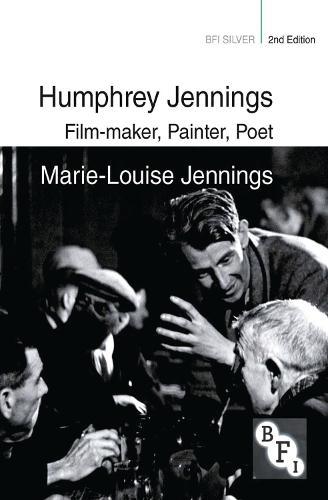 Humphrey Jennings: Film-maker, Painter, Poet - BFI Silver (Hardback)