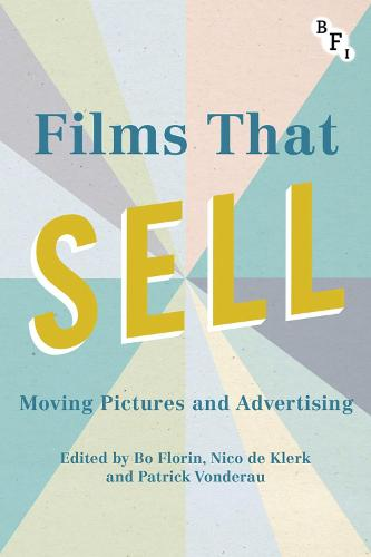 Films that Sell: Moving Pictures and Advertising - Cultural Histories of Cinema (Hardback)