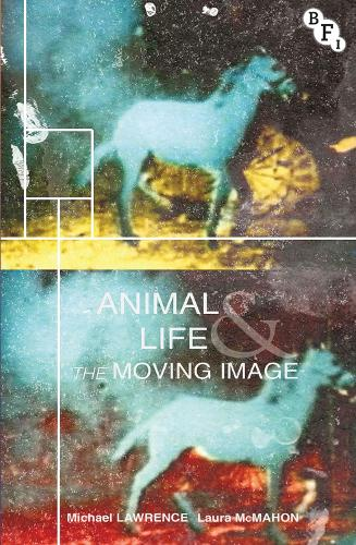 Animal Life and the Moving Image (Hardback)