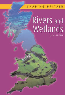 Rivers and Wetlands - Shaping Britain S. (Hardback)