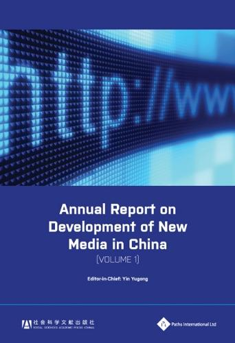 Annual Report on Development of New Media in China 2011 - China New Technology and New Media Series v. 1 (Hardback)