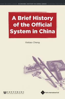 A Brief History of the Official System in China - Economic History in China Series (Hardback)