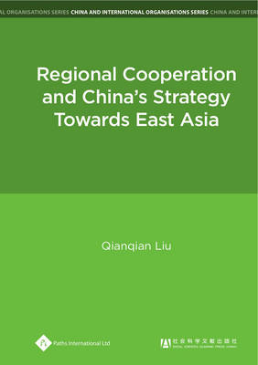 Regional Cooperation and China's Strategy Towards East Asia - China and International Organisations Series (Hardback)