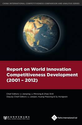 Report on World Innovation Competitiveness Development (2001-2012) - China International Competitiveness Comparison and Analysis Series (Hardback)