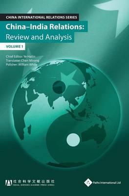 China-India Relations: Review and Analysis (Volume 1) - China International Relations Series (Hardback)