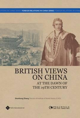 British Views on China at the Dawn of the 19th Century (Hardback)