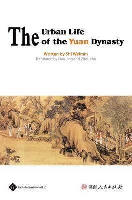 The Urban Life of the Yuan Dynasty - Insight on Ancient China (Hardback)