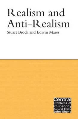 Realism and Anti-Realism - Central Problems of Philosophy (Hardback)