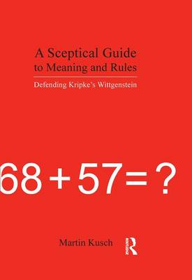 A Sceptical Guide to Meaning and Rules: Defending Kripke's Wittgenstein (Hardback)