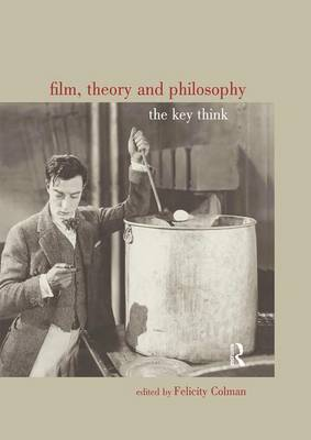 Film, Theory and Philosophy: The Key Thinkers (Hardback)