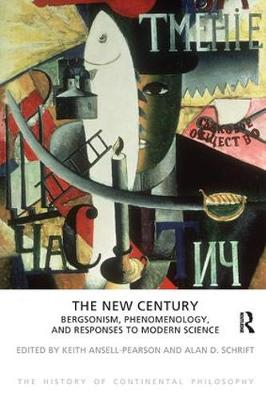 The New Century: Bergsonism, Phenomenology and Responses to Modern Science - The History of Continental Philosophy (Hardback)