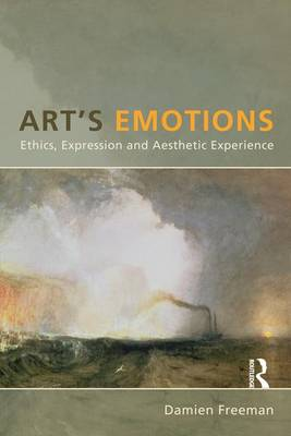 Art's Emotions: Ethics, Expression and Aesthetic Experience (Hardback)