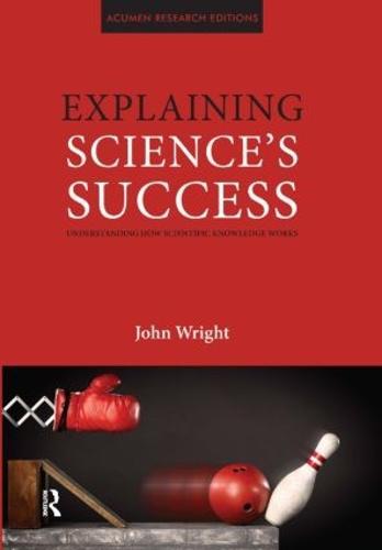 Explaining Science's Success: Understanding How Scientific Knowledge Works (Hardback)