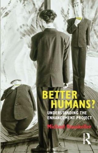 Better Humans?: Understanding the Enhancement Project (Paperback)