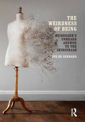 The Weirdness of Being: Heidegger's Unheard Answer to the Seinsfrage (Hardback)