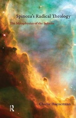 Spinoza's Radical Theology: The Metaphysics of the Infinite (Paperback)