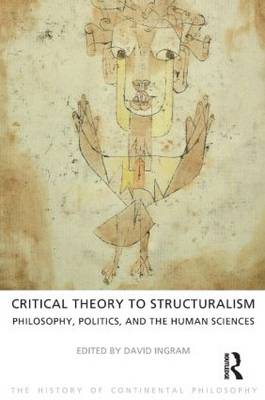 Critical Theory to Structuralism: Philosophy, Politics and the Human Sciences - The History of Continental Philosophy (Paperback)