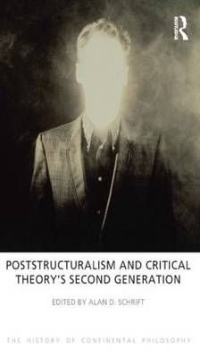 Poststructuralism and Critical Theory's Second Generation - The History of Continental Philosophy (Paperback)