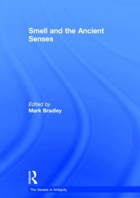 Smell and the Ancient Senses - The Senses in Antiquity (Hardback)