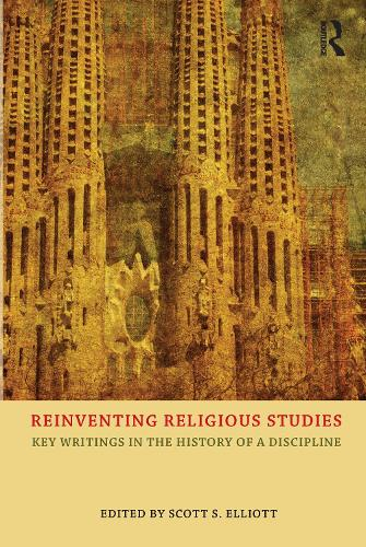 Reinventing Religious Studies: Key Writings in the History of a Discipline (Hardback)