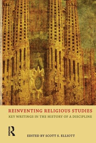 Reinventing Religious Studies: Key Writings in the History of a Discipline (Paperback)
