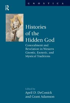 Histories of the Hidden God: Concealment and Revelation in Western Gnostic, Esoteric, and Mystical Traditions - Gnostica (Hardback)
