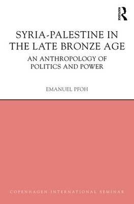 Syria-Palestine in The Late Bronze Age: An Anthropology of Politics and Power (Hardback)