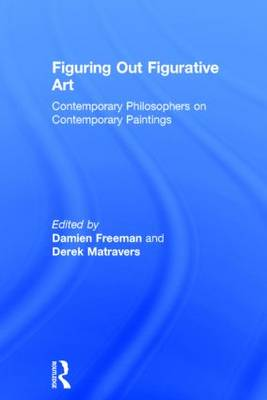 Figuring Out Figurative Art: Contemporary Philosophers on Contemporary Paintings (Hardback)