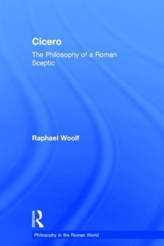 Cicero: The Philosophy of a Roman Sceptic - Philosophy in the Roman World (Hardback)