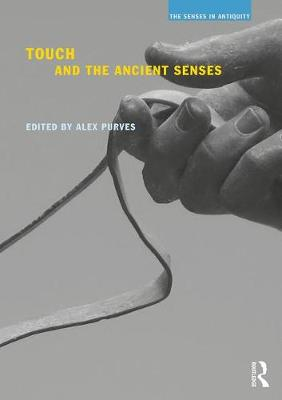 Touch and the Ancient Senses - The Senses in Antiquity (Paperback)