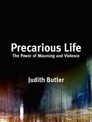 Precarious Life: The Power of Mourning and Violence (Hardback)
