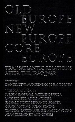Old Europe,New Europe,Core Europe: Transatlantic Relations After the Iraq War (Hardback)
