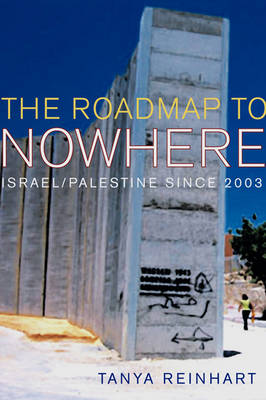 The Road Map to Nowhere: Israel/Palestine Since 2003 (Paperback)