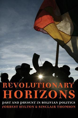 Revolutionary Horizons: Popular Struggle in Bolivia (Paperback)