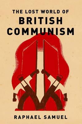 Lost World of British Communism (Hardback)